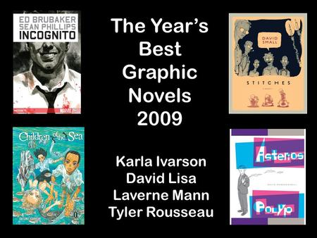 The Year's Best Graphic Novels 2009 Karla Ivarson David Lisa Laverne Mann Tyler Rousseau.