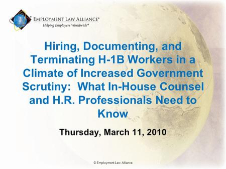 Hiring, Documenting, and Terminating H-1B Workers in a Climate of Increased Government Scrutiny: What In-House Counsel and H.R. Professionals Need to Know.