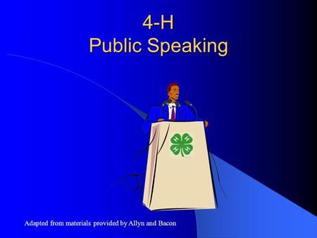 4-H Public Speaking Adapted from materials provided by Allyn and Bacon.