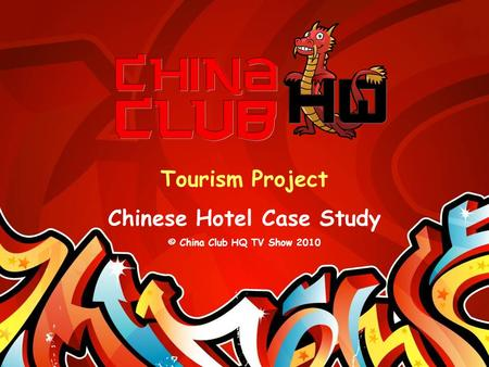 Tourism Project Chinese Hotel Case Study © China Club HQ TV Show 2010.