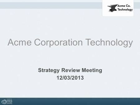 Acme Corporation Technology Strategy Review Meeting 12/03/2013.