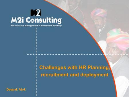 Challenges with HR Planning, recruitment and deployment Deepak Alok.