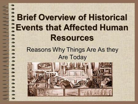 Brief Overview of Historical Events that Affected Human Resources Reasons Why Things Are As they Are Today.