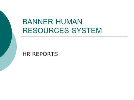BANNER HUMAN RESOURCES SYSTEM HR REPORTS. HR Manual  Located on the HR Connectech site     Choose.