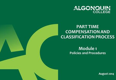 August 2014 PART TIME COMPENSATION AND CLASSIFICATION PROCESS Module 1 Policies and Procedures.