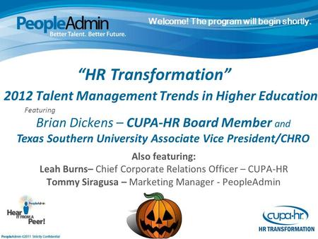 2012 Talent Management Trends in Higher Education Also featuring: Leah Burns– Chief Corporate Relations Officer – CUPA-HR Tommy Siragusa – Marketing Manager.