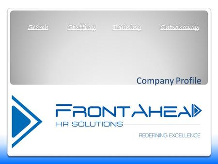 Company Profile. About FrontAhead HR Solutions FrontAhead HR Solutions started in 2010 as a solution provider for Manpower Sourcing. Later diversified.