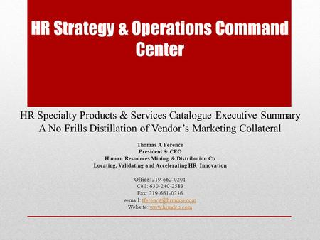 HR Strategy & Operations Command Center HR Specialty Products & Services Catalogue Executive Summary A No Frills Distillation of Vendor's Marketing Collateral.