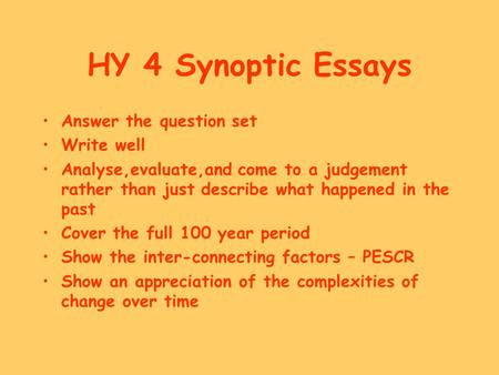 HY 4 Synoptic Essays Answer the question set Write well Analyse,evaluate,and come to a judgement rather than just describe what happened in the past Cover.