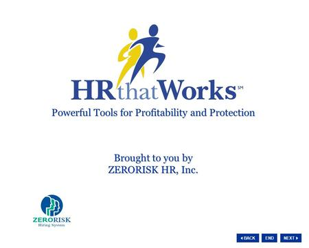 NEXT  BACK END Powerful Tools for Profitability and Protection Powerful Tools for Profitability and Protection Brought to you by ZERORISK HR, Inc. Brought.