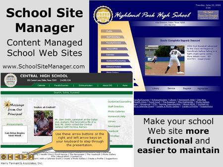 Content Managed School Web Sites Make your school Web site more functional and easier to maintain Harry Tennant & Associates, Inc. Use these arrow buttons.