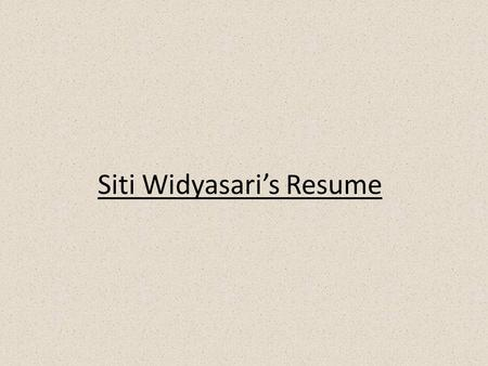 Siti Widyasari's Resume. Hi, my name is Widya ! I'm an interior designer.