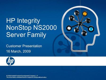 © 2009 Hewlett-Packard Development Company, L.P. The information contained herein is subject to change without notice. HP Integrity NonStop NS2000 Server.