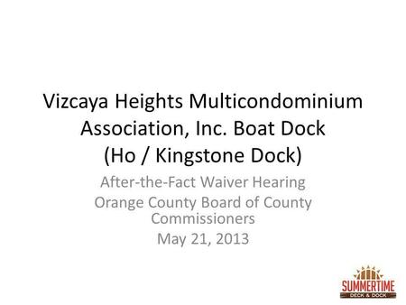 Vizcaya Heights Multicondominium Association, Inc. Boat Dock (Ho / Kingstone Dock) After-the-Fact Waiver Hearing Orange County Board of County Commissioners.
