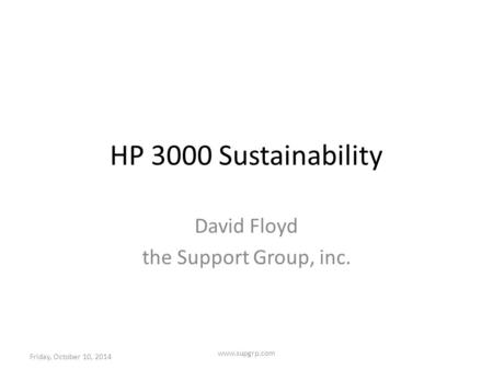 HP 3000 Sustainability David Floyd the Support Group, inc. Friday, October 10, 2014 www.supgrp.com.