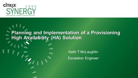 Planning and Implementation of a Provisioning High Availability (HA) Solution Keith T McLaughlin Escalation Engineer.