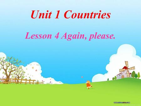 Unit 1 Countries Lesson 4 Again, please. India America Britain China.