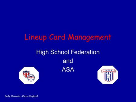 Lineup Card Management High School Federation and ASA Emily Alexander - Cactus Umpires©