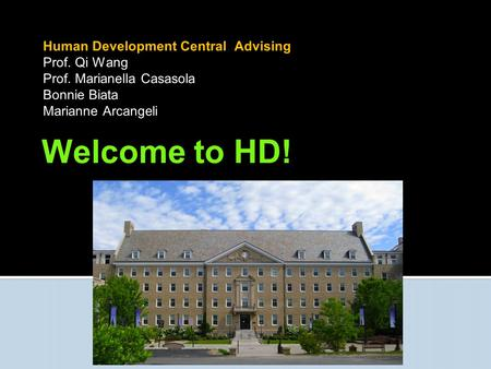 Welcome to HD! <strong>Human</strong> Development Central Advising Prof. Qi Wang
