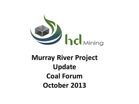 Murray River Project Update Coal Forum October 2013.
