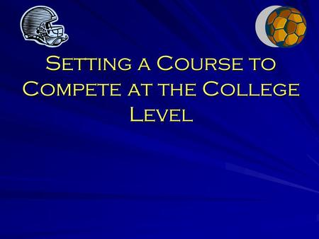 Setting a Course to Compete at the College Level.