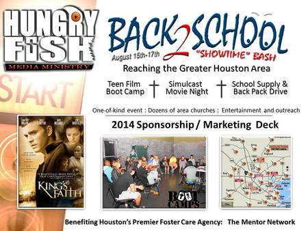 Reaching the Greater Houston Area Boot Camp Movie Night Back Pack Drive Simulcast Simulcast Teen Film Teen Film 2014 Sponsorship / Marketing Deck. One-of-kind.