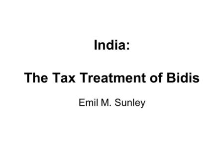 India: The Tax Treatment of Bidis Emil M. Sunley.