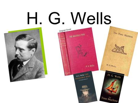 H. G. Wells Original Cover. Wells was born into a poor family of shopkeepers in Kent in 1866 fourth and last child of Joseph Wells (a former domestic.