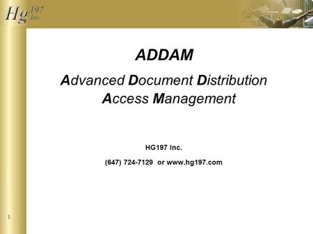 1 ADDAM Advanced Document Distribution Access Management HG197 Inc. (647) 724-7129 or www.hg197.com.