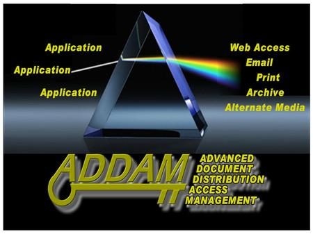ADDAM Introduction. ADDAM Advanced Document Distribution Access Management An easy name to remember! ADDAM – The Name.