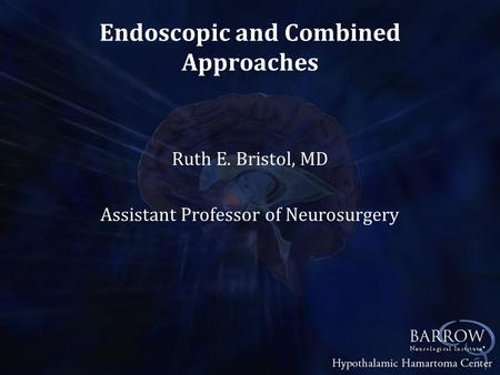 Endoscopic and Combined Approaches Ruth E. Bristol, MD Assistant Professor of Neurosurgery.