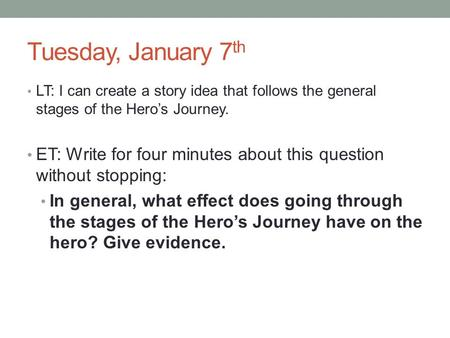 Tuesday, January 7 th LT: I can create a story idea that follows the general stages of the Hero's Journey. ET: Write for four minutes about this question.