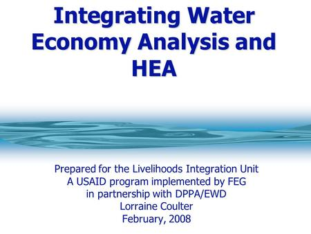 Integrating Water Economy Analysis and HEA Prepared for the Livelihoods Integration Unit A USAID program implemented by FEG in partnership with DPPA/EWD.