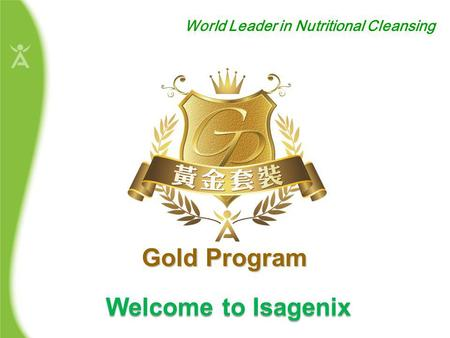 Welcome to Isagenix World Leader in Nutritional Cleansing Gold Program.
