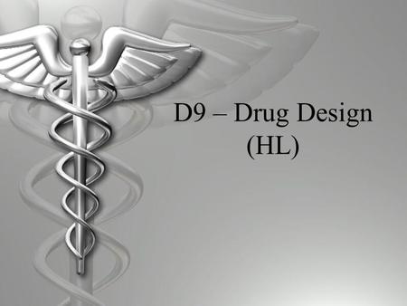 D9 – Drug Design (HL). D.9.1 Discuss the use of a compound library in drug design  Over the years, molecules of various substances have been isolated.