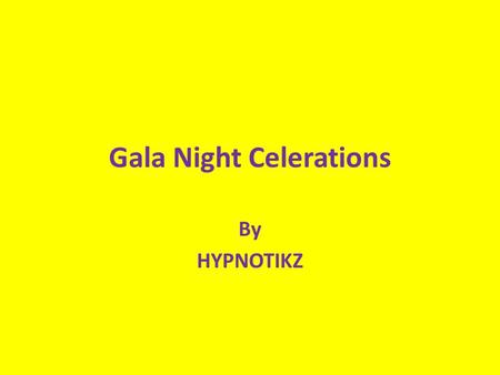 Gala Night Celerations By HYPNOTIKZ. PLAN OF HZ HZ consists of 8 to 10 members report at 13 hrs. Group members are engineering students with talent in.