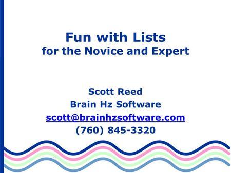 Fun with Lists for the Novice and Expert Scott Reed Brain Hz Software (760) 845-3320.