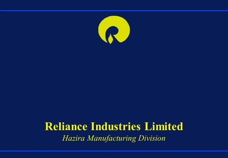 Reliance Industries Limited Hazira Manufacturing Division.