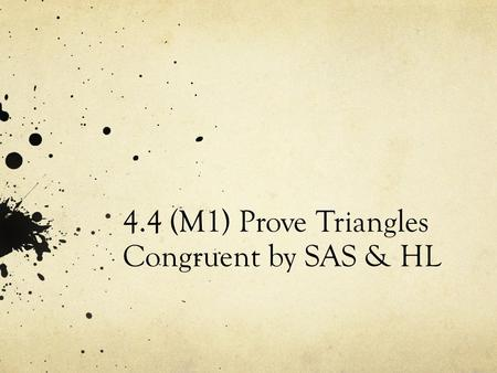 4.4 (M1) Prove Triangles Congruent by SAS & HL