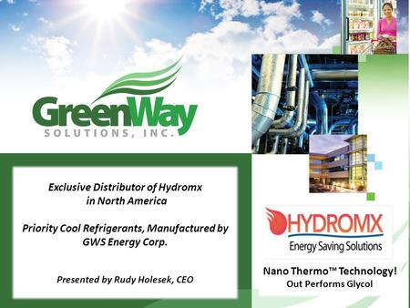 Exclusive Distributor of Hydromx in North America Priority Cool Refrigerants, Manufactured by GWS Energy Corp. Presented by Rudy Holesek, CEO Nano Thermo™