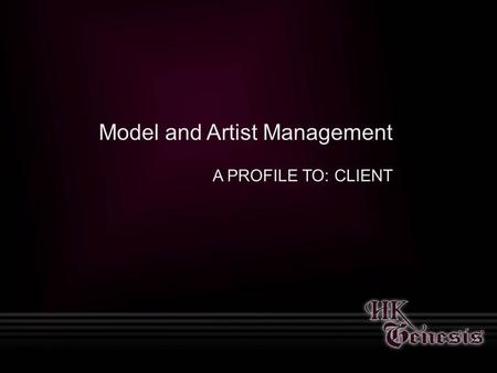 Model and Artist Management A PROFILE TO: CLIENT.