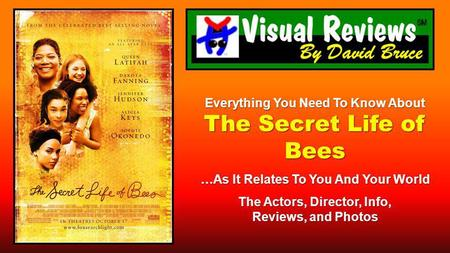 Everything You Need To Know About The Secret Life of Bees …As It Relates To You And Your World The Actors, Director, Info, Reviews, and Photos.