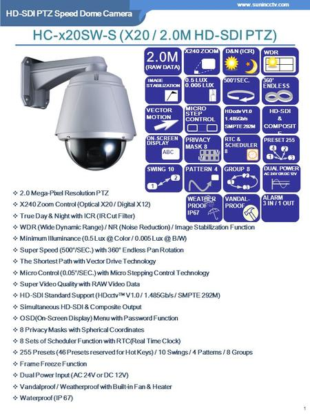 HD-SDI PTZ Speed Dome Camera www.sunincctv.com  2.0 Mega-Pixel Resolution PTZ  X240 Zoom Control (Optical X20 / Digital X12)  True Day & Night with.