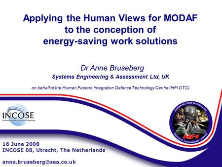 Applying the Human Views for MODAF to the conception of energy-saving work solutions Dr Anne Bruseberg Systems Engineering & Assessment Ltd, UK on behalf.
