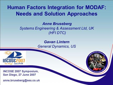 Human Factors Integration for MODAF: Needs and Solution Approaches Anne Bruseberg Systems Engineering & Assessment Ltd, UK (HFI DTC) Gavan Lintern General.