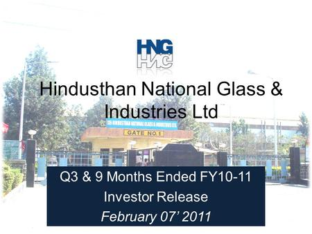 Hindusthan National Glass & Industries Ltd Q3 & 9 Months Ended FY10-11 Investor Release February 07' 2011.