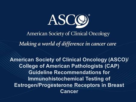 Www.asco.org/guidelineswww.asco.org/guidelines. ©American Society of Clinical Oncology 2010. All rights reserved American Society of Clinical Oncology.