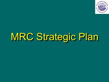 MRC Strategic Plan. Strategic Planning MRC first Strategic Plan for 1999-2003 Revised in 2000: Current Strategic Plan 2001-2005 Vision and Mission remain.