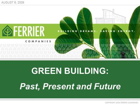 GREEN BUILDING: Past, Present and Future AUGUST 6, 2009.