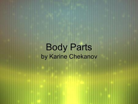 Body Parts by Karine Chekanov Body - le corps